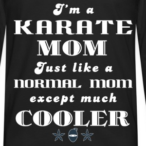 Karate - I'm a  karate mom Just like a normal mo - Men's Premium Long Sleeve T-Shirt