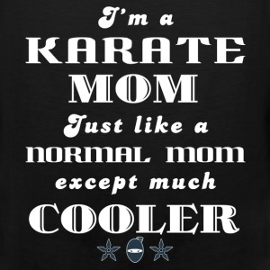 Karate - I'm a  karate mom Just like a normal mo - Men's Premium Tank
