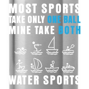 Water sports - Most sports take only one ball Mine - Water Bottle