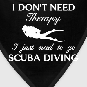 Scuba Diving - I don't need therapy I just need to - Bandana