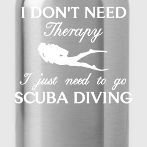 Scuba Diving - I don't need therapy I just need to - Water Bottle