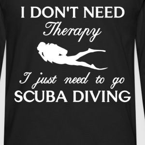 Scuba Diving - I don't need therapy I just need to - Men's Premium Long Sleeve T-Shirt