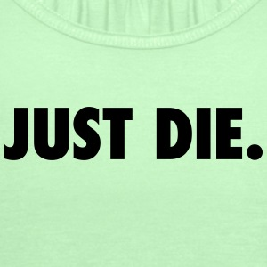 JUST DIE. - Women's Flowy Tank Top by Bella