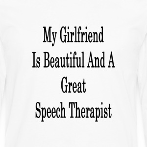 my_girlfriend_is_beautiful_and_a_great_s T-Shirts - Men's Premium Long Sleeve T-Shirt