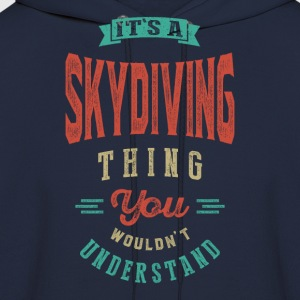 It's a Skydiving Thing | T-shirt - Men's Hoodie