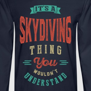 It's a Skydiving Thing | T-shirt - Men's Long Sleeve T-Shirt