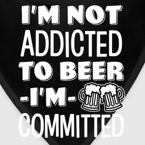 I'm not addicted to beer, I'm Committed funny  - Bandana