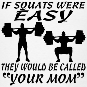 If Squats Were Easy They Would Be Called Your Mom  - Men's T-Shirt