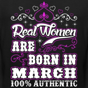 Real Women Are Born In March T-Shirts - Men's Premium Tank