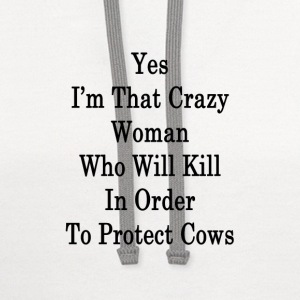 yes_im_that_crazy_woman_who_will_kill_in T-Shirts - Contrast Hoodie
