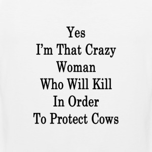 yes_im_that_crazy_woman_who_will_kill_in T-Shirts - Men's Premium Tank