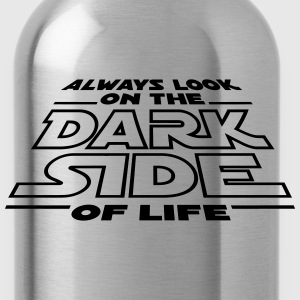 Always ook on the dark side of life Polo Shirts - Water Bottle