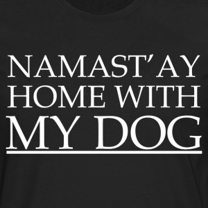 Namast'ay Home T-Shirts - Men's Premium Long Sleeve T-Shirt