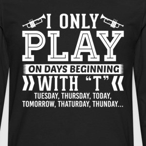 I Only Play Trumpet On Days Beginning with T T-Shi T-Shirts - Men's Premium Long Sleeve T-Shirt
