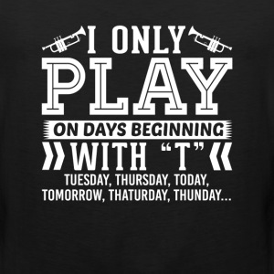 I Only Play Trumpet On Days Beginning with T T-Shi T-Shirts - Men's Premium Tank