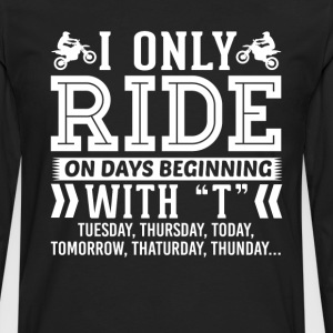 I Only Ride Dirt Bike On Days Beginning with T T-S T-Shirts - Men's Premium Long Sleeve T-Shirt