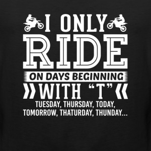 I Only Ride Dirt Bike On Days Beginning with T T-S T-Shirts - Men's Premium Tank