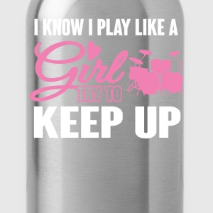 I Know I Play like a Girl Drums Try To Keep Up T-S T-Shirts - Water Bottle