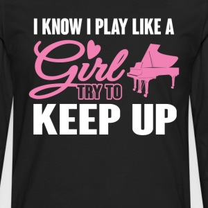 I Know I Play like a Girl Piano Try To Keep Up T-S T-Shirts - Men's Premium Long Sleeve T-Shirt