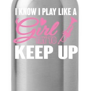 I Know I Play like a Girl Trumpet Try To Keep Up T T-Shirts - Water Bottle