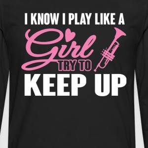 I Know I Play like a Girl Trumpet Try To Keep Up T T-Shirts - Men's Premium Long Sleeve T-Shirt