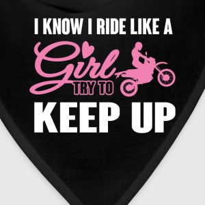 I Know I Ride like a Girl Dirt Bike Try To Keep U  T-Shirts - Bandana