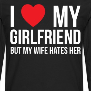 I Love My Girlfriend but My Wife Hates Her T-Shirt T-Shirts - Men's Premium Long Sleeve T-Shirt