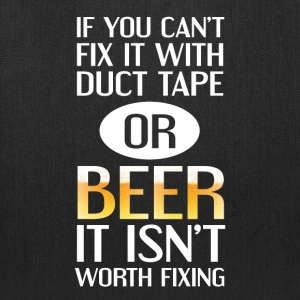 Can't Fix with Duct Tape or Beer Isn't Worth Fixin T-Shirts - Tote Bag