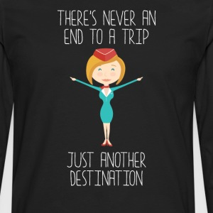 Never an End to a Trip Just Another Destination T- T-Shirts - Men's Premium Long Sleeve T-Shirt