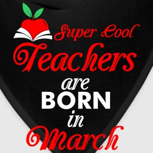 Super Cool Teachers Are Born In March T-Shirts - Bandana