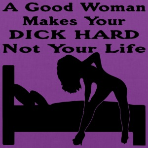 A Good Woman Makes Your Dick Hard Not Your Life  - Tote Bag