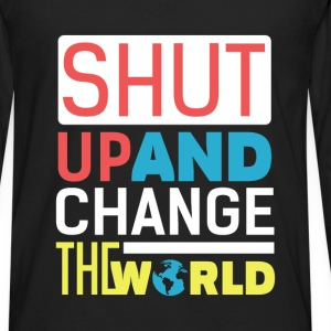 Motivation - Shut up and change the world  - Men's Premium Long Sleeve T-Shirt
