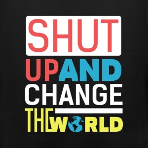 Motivation - Shut up and change the world  - Men's Premium Tank