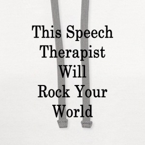 this_speech_therapist_will_rock_your_wor T-Shirts - Contrast Hoodie