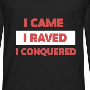 Techno - I came, I raved, I conquered - Men's Premium Long Sleeve T-Shirt