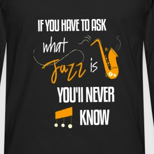 Jazz - If you have to ask what jazz is you'll neve - Men's Premium Long Sleeve T-Shirt
