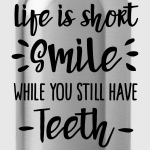 Life is short smile while you still have teeth Polo Shirts - Water Bottle