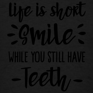 Life is short smile while you still have teeth Hoodies - Men's T-Shirt