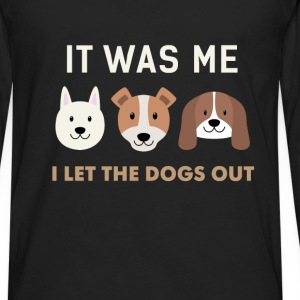 Funny Dogs - It was me, I let the dogs out - Men's Premium Long Sleeve T-Shirt