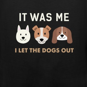 Funny Dogs - It was me, I let the dogs out - Men's Premium Tank