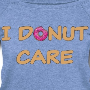 I donut care T-Shirts - Women's Wideneck Sweatshirt