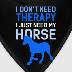 Horse Riding - I don't need therapy, I just need m - Bandana