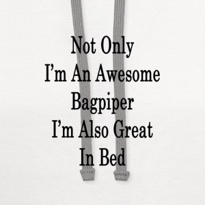 not_only_im_an_awesome_bagpiper_im_also_ T-Shirts - Contrast Hoodie