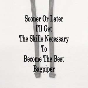 sooner_or_later_ill_get_the_skills_neces T-Shirts - Contrast Hoodie