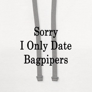 sorry_i_only_date_bagpipers_ T-Shirts - Contrast Hoodie