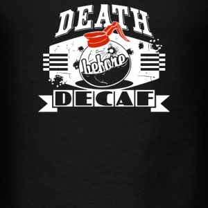 Death Before Decaf - Men's T-Shirt