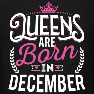 Born Birthday Bday Queens December Long Sleeve Shirts - Men's T-Shirt