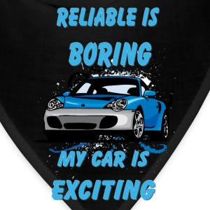 Reliable_is_boring_My_car_is_exciting - Bandana