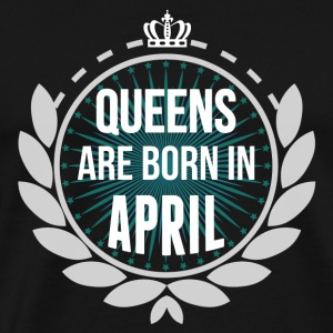 Queens Are Born In April Long Sleeve Shirts - Men's Premium T-Shirt