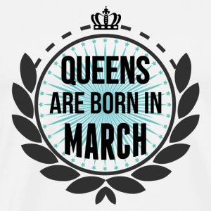 Queens Are Born In March Long Sleeve Shirts - Men's Premium T-Shirt